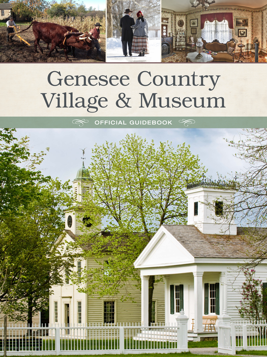 Genesee Country Village & Museum Official Guidebook